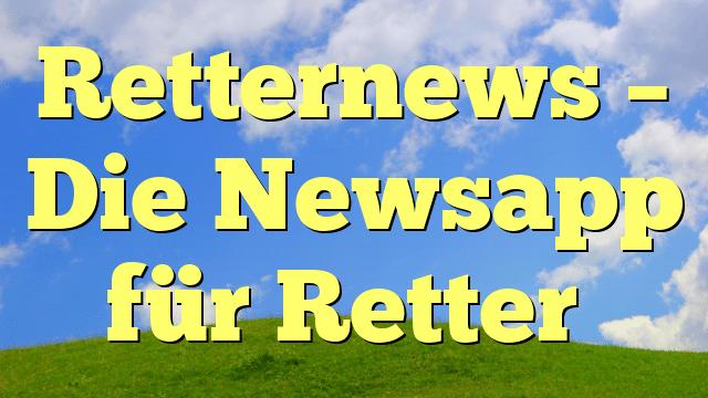 Retternews – Die Newsapp für Retter