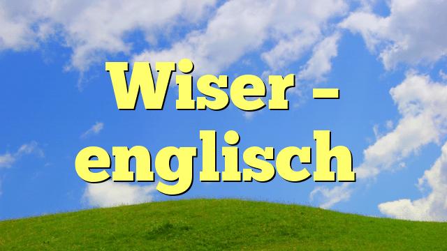 Wiser – englisch